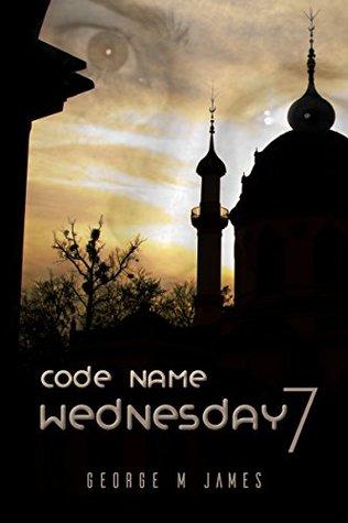 Code Name Wednesday 7 (Secret Warfare & Counter-terrorism Operations Book 42)