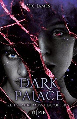 Dark Palace - Zehn Jahre musst du opfern by Vic James