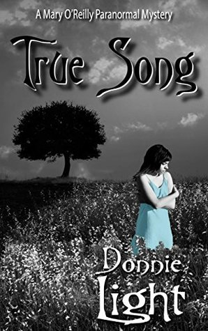 True Song: A Mary O'Reilly World Paranormal Mystery by Donnie Light