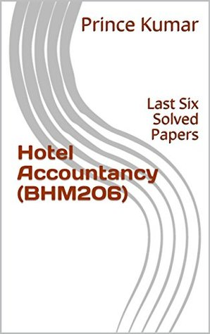 Hotel Accountancy (BHM206): Last Six Solved Papers (IHM Solved Papers Book 1)