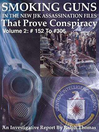Smoking Guns In The New JFK Files That Prove A Conspiracy- Volume II: - #152 To #306 (Includes Information From The New 2018 JFK File Releases