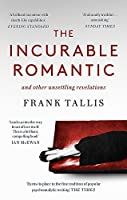 The Incurable Romantic: and Other Unsettling Revelations
