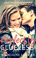 Perfectly Clueless (A Bayfield High Romance Book 3)