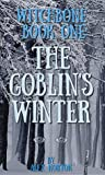 Witchbone Book One ~ The Goblin's Winter by Alex  Norton