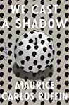 Book cover for We Cast a Shadow: A Novel