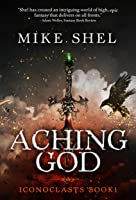 Aching God (Iconoclasts, #1)