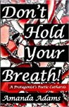 Don't Hold Your Breath!: A Protagonist's Poetic Catharsis