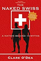The Naked Swiss: A Nation Behind 10 Myths