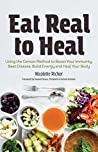 Eat Real to Heal: Using the Gerson Method to Boost Your Immunity, Beat Disease, Build Energy and Heal Your Body