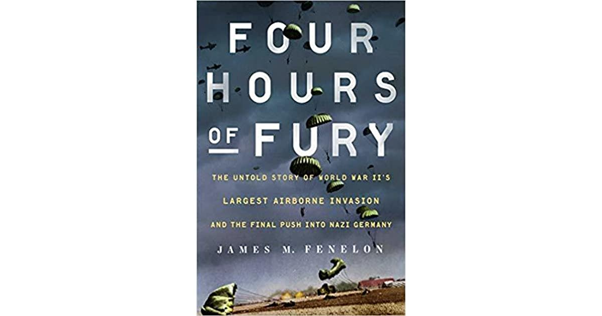 Four Hours of Fury The Untold Story of World War IIs Largest Airborne Invasion and the Final Push into Nazi Germany
