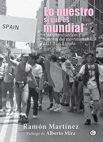 Lo nuestro sí que es mundial. Una introducción a la historia del movimiento LGTB en España