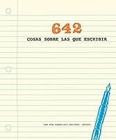 642 cosas sobre las que escribir