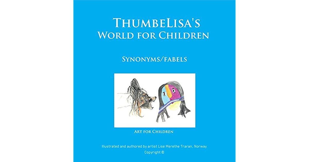 ThumbeLisa's World For Children: Synonyms/Fables by Lise Merethe Traran