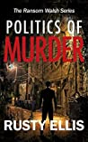 Politics of Murder (The Ransom Walsh Series #2)