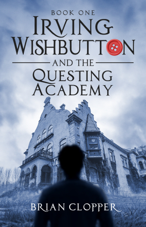 Irving Wishbutton and the Questing Academy (Irving Wishbutton #1)