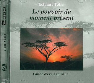 le Pouvoir du moment présent (The Power of Now, French edition)
