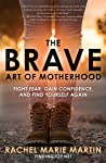 The Brave Art of Motherhood by Rachel Marie  Martin