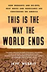 This Is the Way the World Ends: How Droughts and Die-Offs, Heat Waves and Hurricanes Are Converging on America