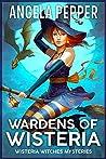 Wardens of Wisteria (Wisteria Witches Mysteries - Daybreak, #1)