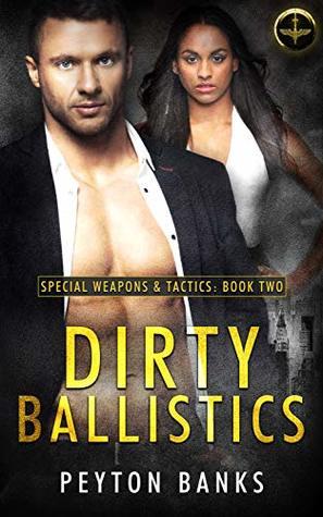 Dirty Ballistics (Special Weapons & Tactics #2)