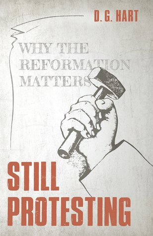 Still Protesting: Why the Reformation Still Matters