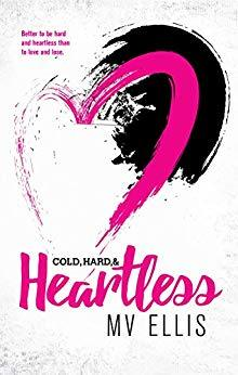 Cold, Hard, & Heartless by M.V. Ellis