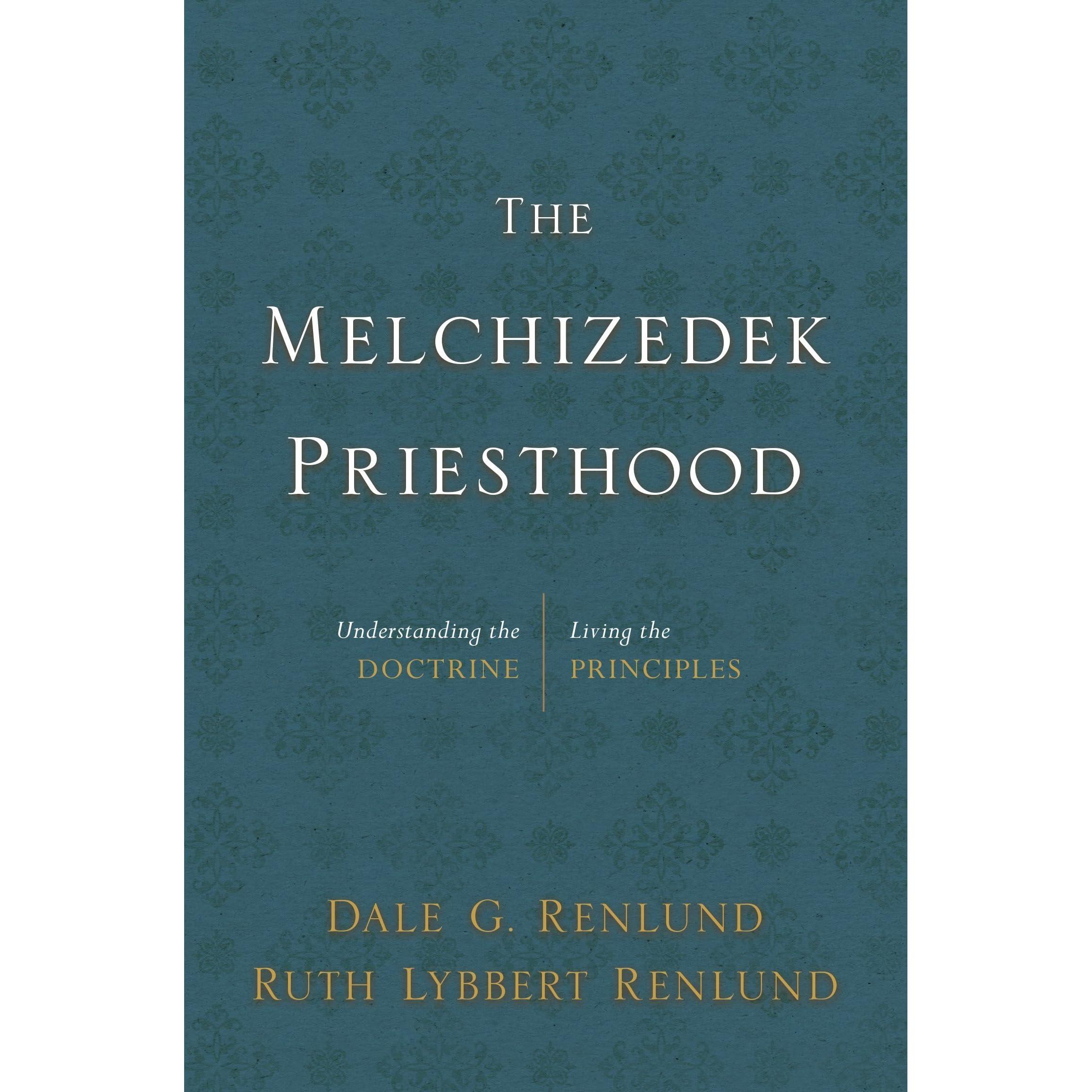 The Melchizedek Priesthood: Understanding the Doctrine, Living the