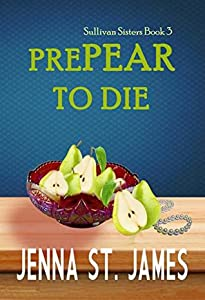 PrePEAR to Die (Sullivan Sisters Mystery #3)