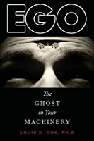 Ego: The Ghost in Your Machinery