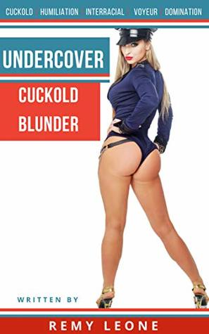 Undercover Cuckold Blunder: An Adult Erotica Taboo Interracial Cuckold Humiliation Tale of a Black Thug Taking a Busty Police Officer While Her Hubby Watches Her Cheat With Their Fat Bald Horny Chief