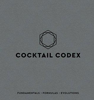 Cocktail Codex: Fundamentals, Formulas, Evolutions