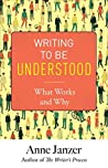 Writing to Be Understood: What Works and Why by Anne H. Janzer