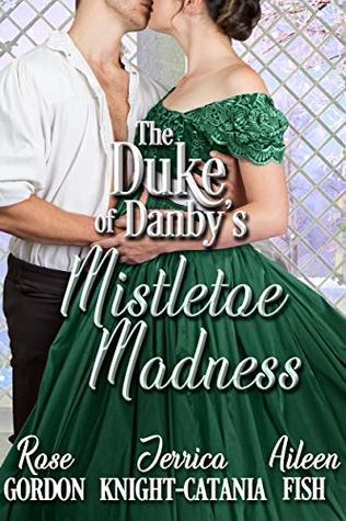 The Duke of Danby's Mistletoe Madness (The Duke of Danby's Christmas #2)