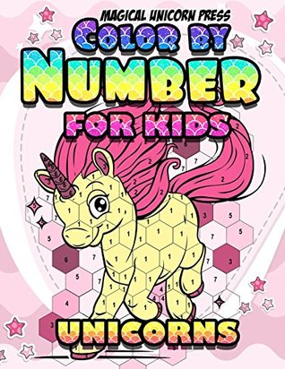 Color By Numbers Unicorn Coloring Books For Girls And Boys The Really Best Relaxing Unicorns Colouring Book For Kids 2018 By Magical Unicorn Press