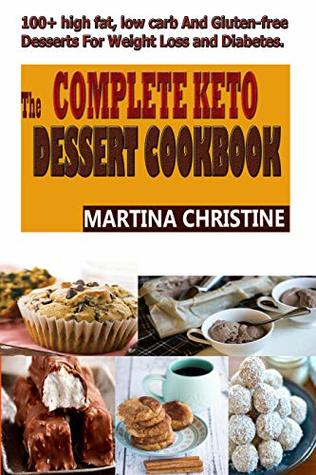 The Complete Keto Dessert Cookbook: 100+ high fat, Low Carb and Gluten-free Desserts For Weight Loss and Diabetes