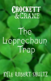 The Leprechaun Trap by Kyle Robert Shultz