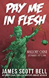 Book cover for Pay Me In Flesh (Mallory Caine, Zombie-At-Law Thriller Book 1)