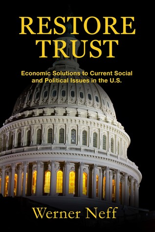 RESTORE TRUST, Economic Solutions to Current Social and Political Issues in the U.S.