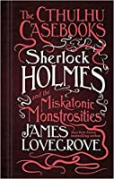 Sherlock Holmes and the Miskatonic Monstrosities (The Cthulhu Casebooks, #2)