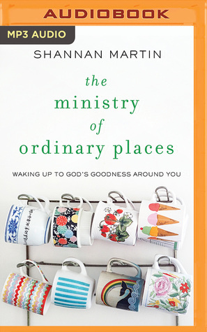 The Ministry of Ordinary Places: Waking Up to God's Goodness