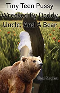 Tiny Teen Pussy Wrecked By Daddy, Uncle, And A Bear