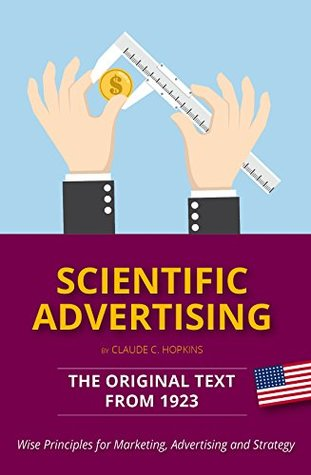 Scientific Advertising – The Original Text from 1923 by Claude Hopkins