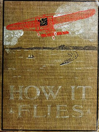 How it Flies, or, Conquest of the Air: The Story of Man's Endeavors to Fly and of the Inventions by Which He Has Succeeded