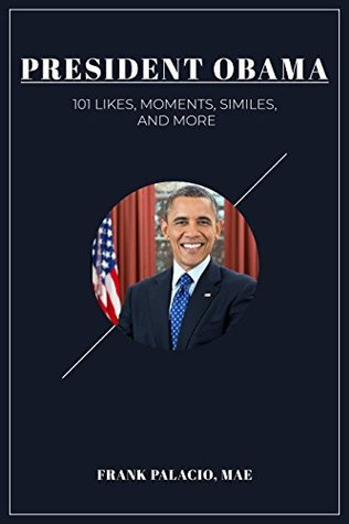 President Obama: 101 Likes, Moments, Similes, and Moments