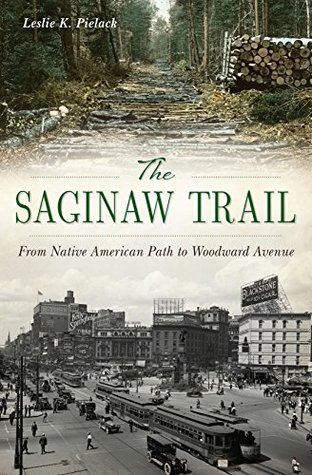 The Saginaw Trail: From Native American Path to Woodward Avenue (Landmarks)