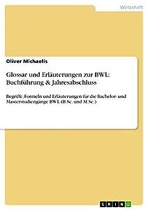 Glossar und Erläuterungen zur BWL: Buchführung & Jahresabschluss: Begriffe, Formeln und Erläuterungen für die Bachelor- und Masterstudiengänge BWL