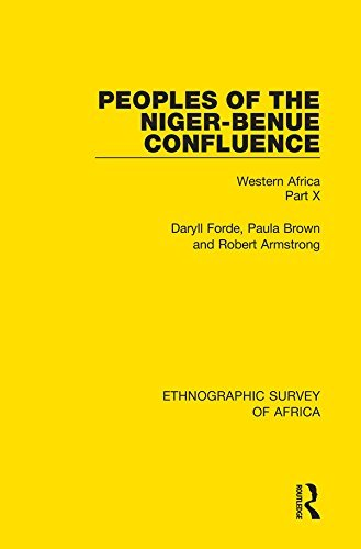 Peoples of the Niger-Benue Confluence (The Nupe. The Igbira. The Igala. The Idioma-speaking Peoples): Western Africa Part X: Volume 40  by  Daryll Forde