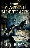 The Waiting Mortuary (The Waiting Mortuary #1)