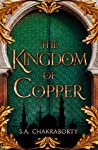 The Kingdom of Copper (The Daevabad Trilogy, #2) by S.A. Chakraborty