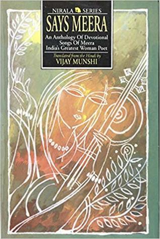 Says Meera: An Anthology of Devotional Songs of Meera, India's Greatest Woman Poet